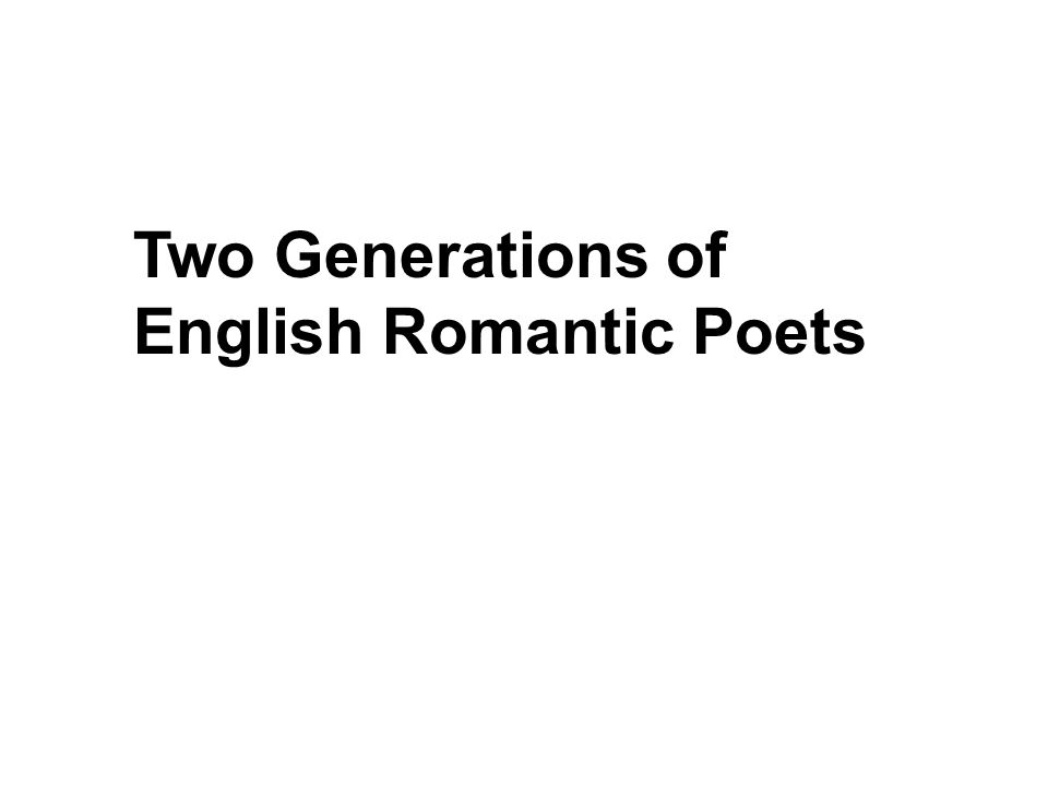 Two Generations of English Romantic Poets