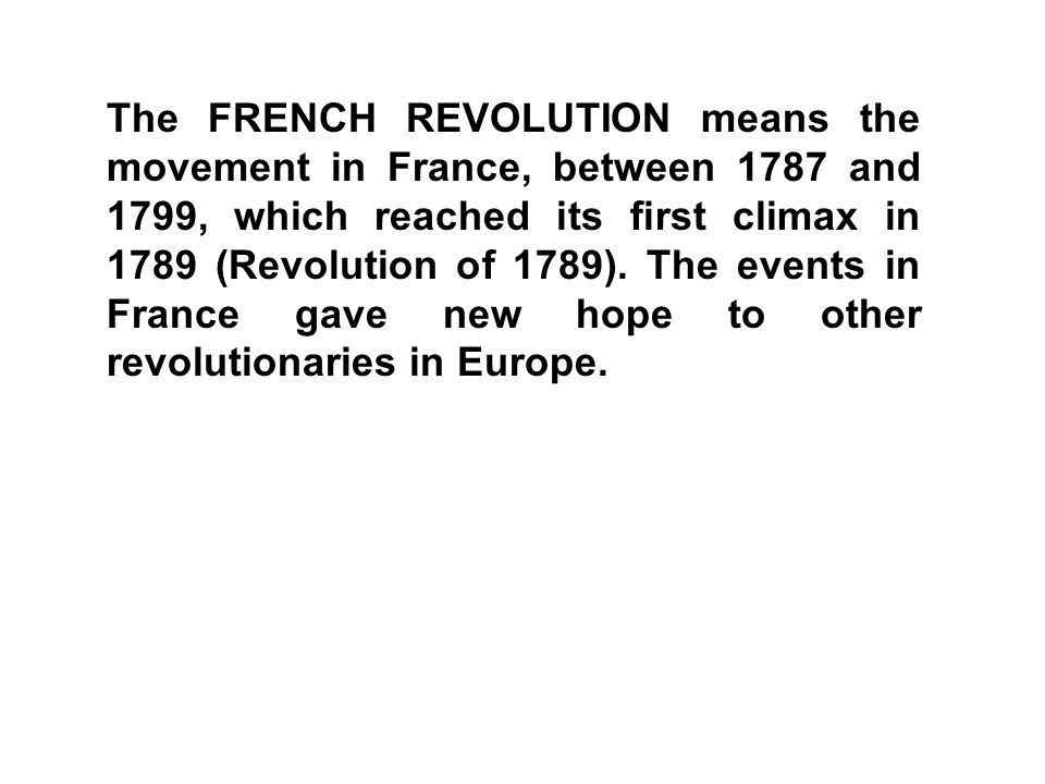The FRENCH REVOLUTION means the movement in France, between 1787 and 1799, which reached its first climax in 1789 (Revolution of 1789). The events in