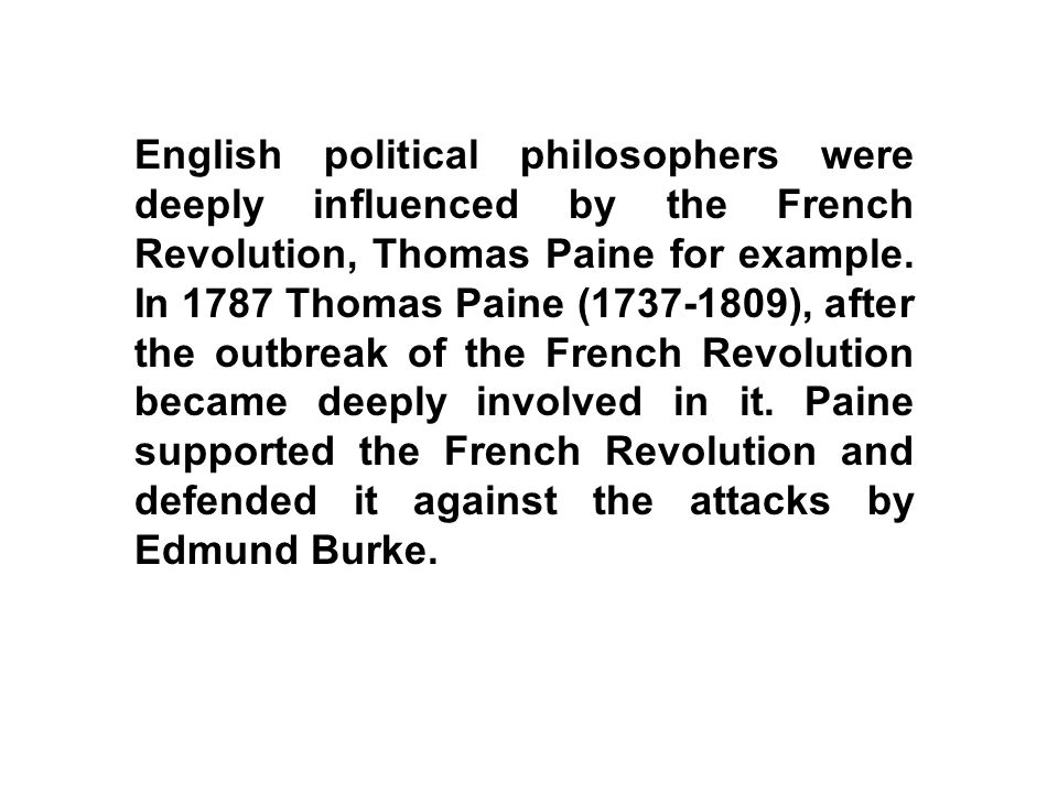 English political philosophers were deeply influenced by the French Revolution, Thomas Paine for example. In 1787 Thomas Paine (1737-1809), after the