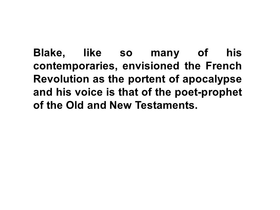 Blake, like so many of his contemporaries, envisioned the French Revolution as the portent of apocalypse and his voice is that of the poet-prophet of