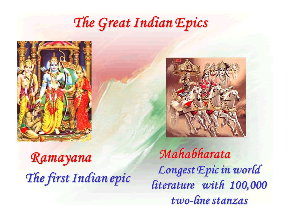The Great Indian Epics Ramayana Mahabharata Longest Epic in world literature with 100,000 two-line stanzas The first Indian epic