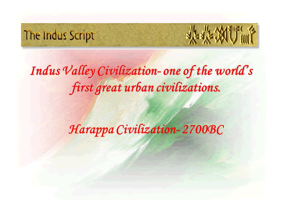 Indus Valley Civilization- one of the world's first great urban civilizations.