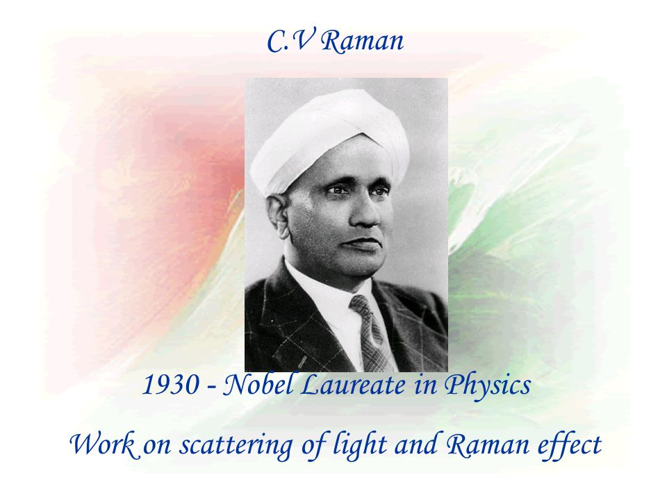 1930 - Nobel Laureate in Physics Work on scattering of light and Raman effect C.V Raman