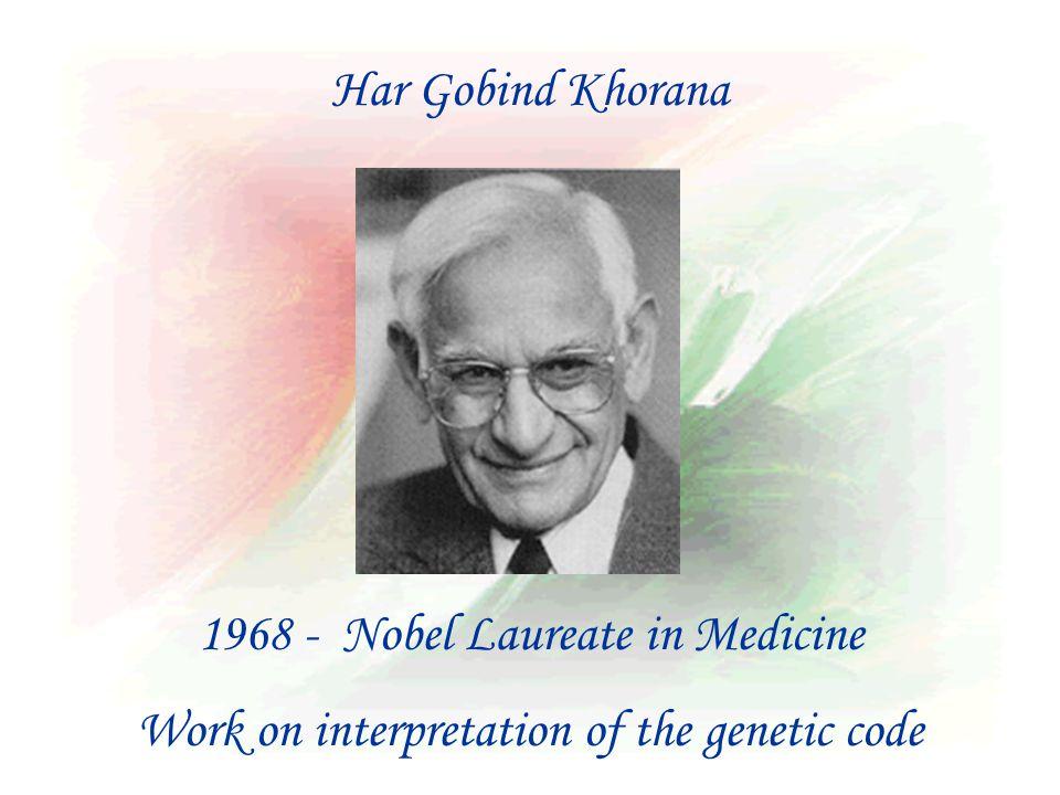 1968 - Nobel Laureate in Medicine Work on interpretation of the genetic code Har Gobind Khorana