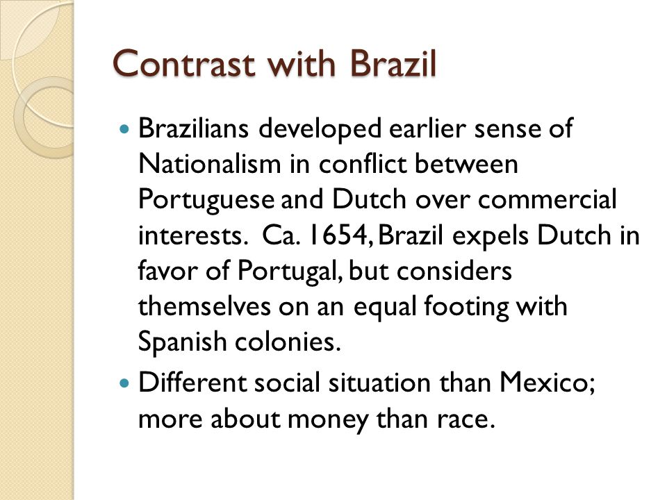 Contrast with Brazil Brazilians developed earlier sense of Nationalism in conflict between Portuguese and Dutch over commercial interests.