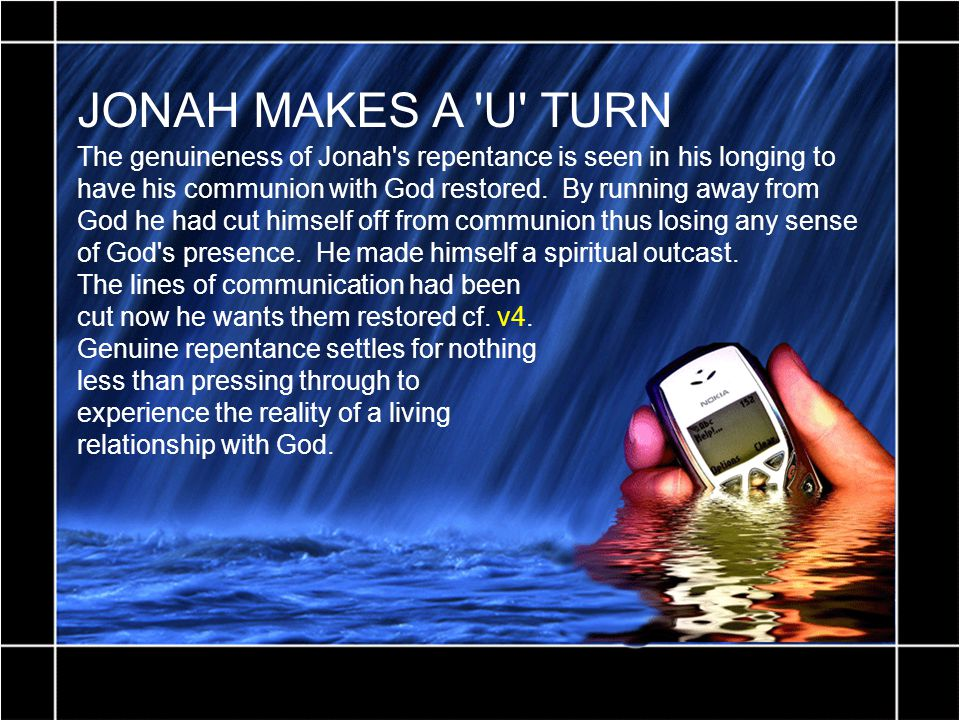 JONAH MAKES A U TURN The genuineness of Jonah s repentance is seen in his longing to have his communion with God restored.