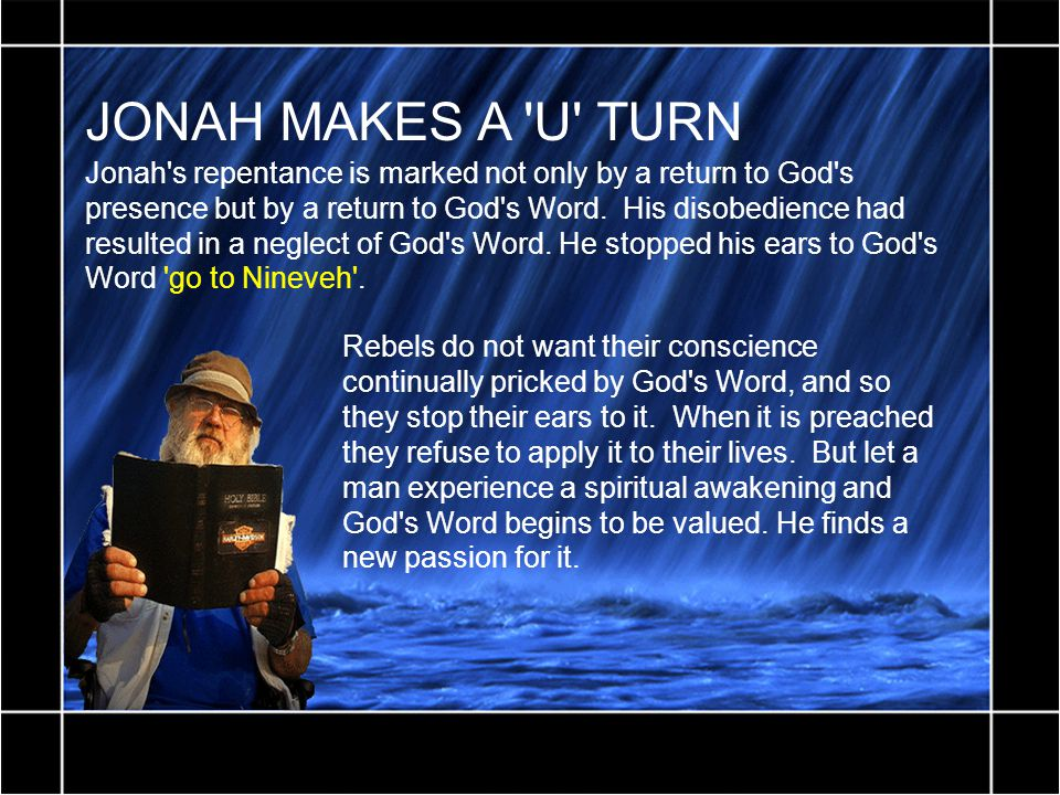 JONAH MAKES A U TURN Jonah s repentance is marked not only by a return to God s presence but by a return to God s Word.