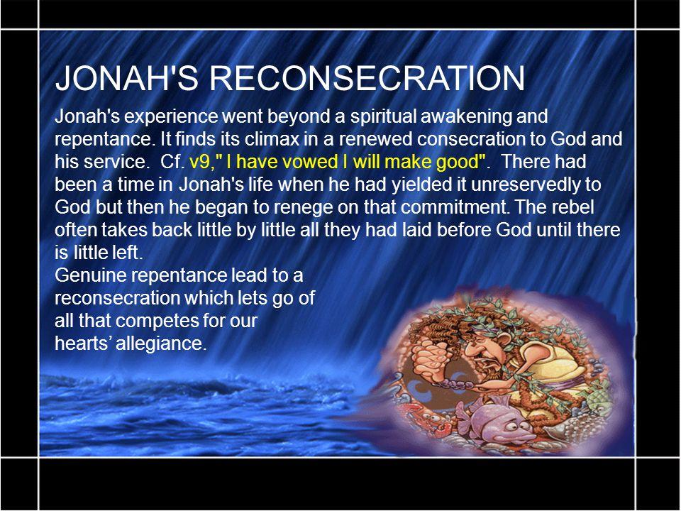 JONAH S RECONSECRATION Jonah s experience went beyond a spiritual awakening and repentance.