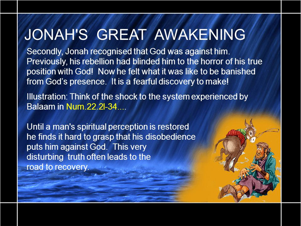 JONAH S GREAT AWAKENING Secondly, Jonah recognised that God was against him.