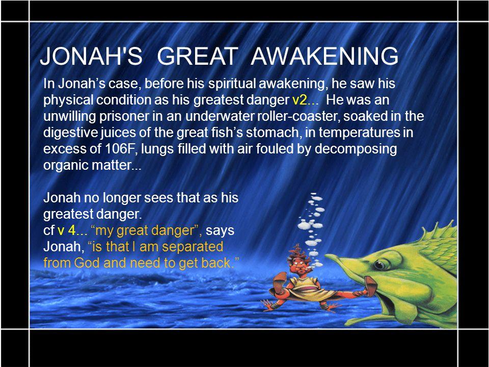 JONAH S GREAT AWAKENING In Jonah's case, before his spiritual awakening, he saw his physical condition as his greatest danger v2...