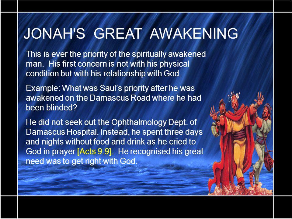 JONAH S GREAT AWAKENING This is ever the priority of the spiritually awakened man.