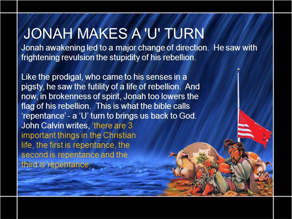 JONAH MAKES A U TURN Jonah awakening led to a major change of direction.