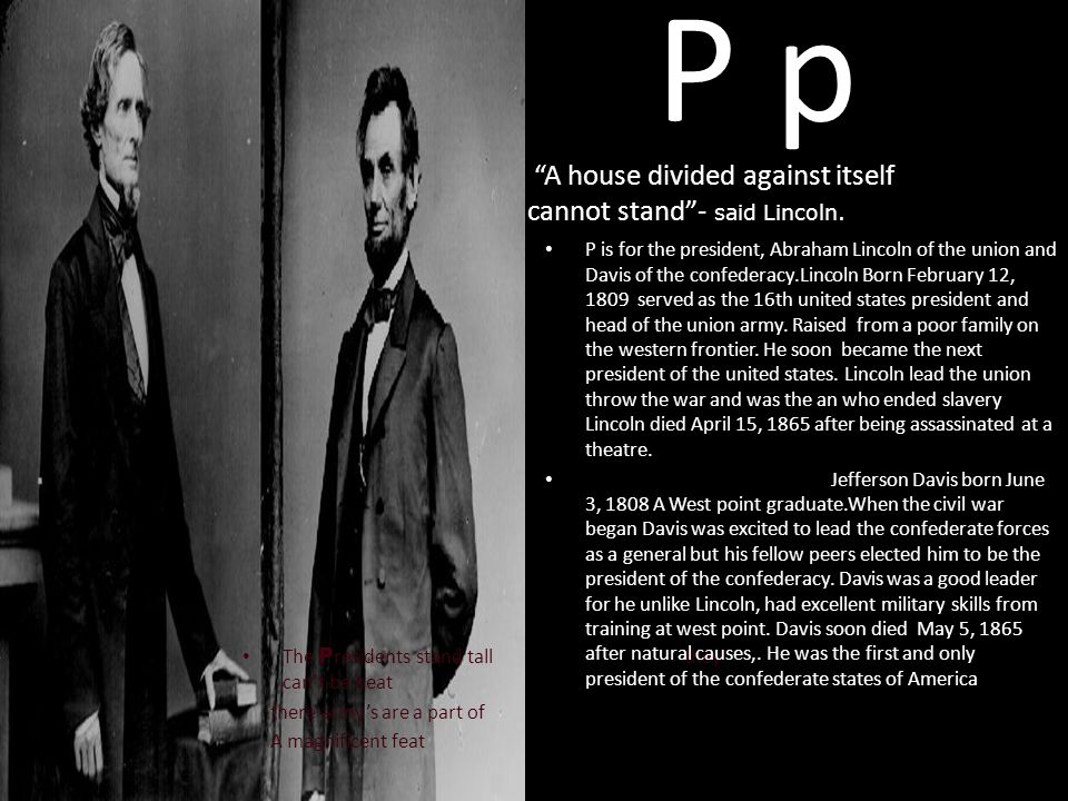 P p The P residents stand tall they can't be beat there army's are a part of A magnificent feat P is for the president, Abraham Lincoln of the union a