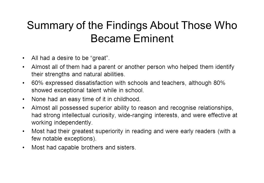 Summary of the Findings About Those Who Became Eminent All had a desire to be great .