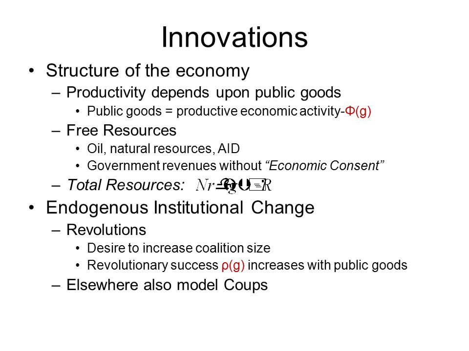 Innovations Structure of the economy –Productivity depends upon public goods Public goods = productive economic activity-Φ(g) –Free Resources Oil, nat