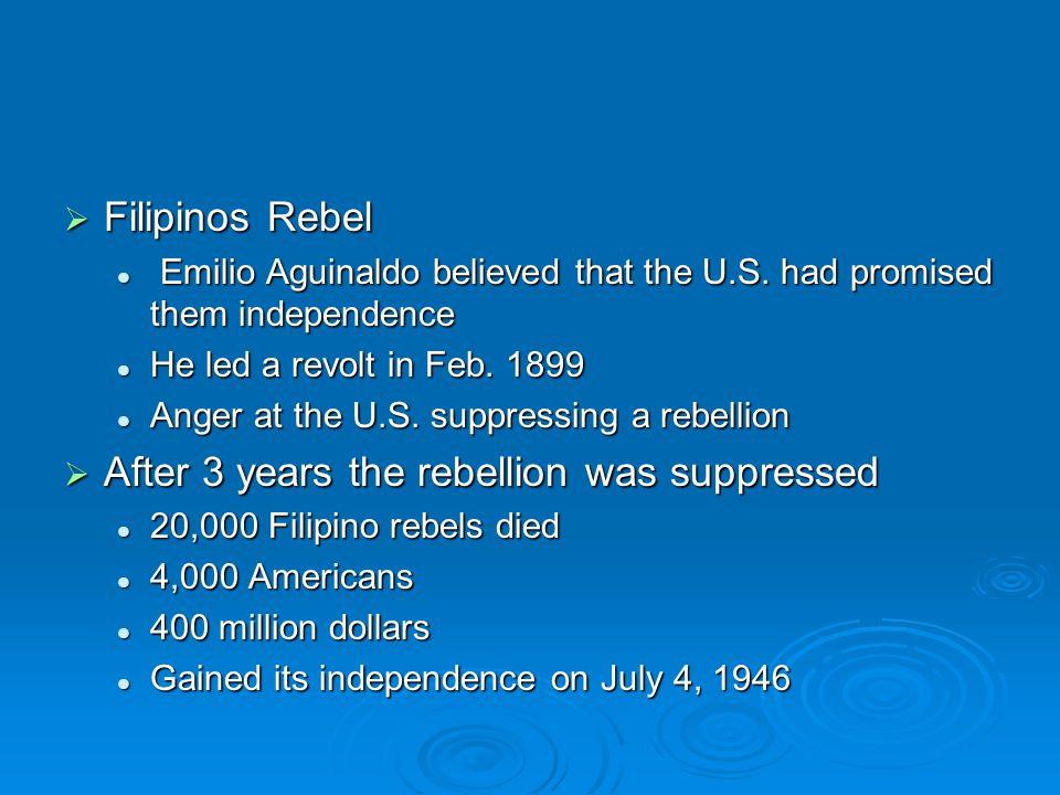  Filipinos Rebel Emilio Aguinaldo believed that the U.S. had promised them independence Emilio Aguinaldo believed that the U.S. had promised them ind