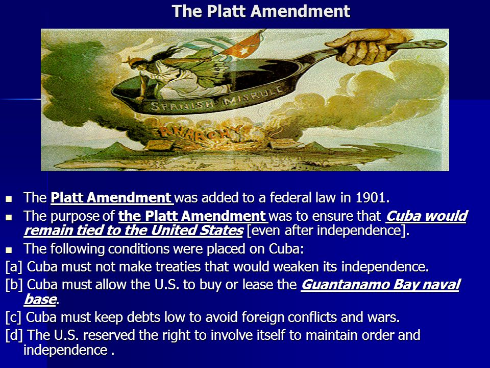 The Platt Amendment The Platt Amendment The Platt Amendment was added to a federal law in 1901.
