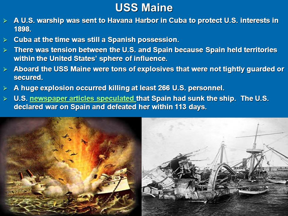 USS Maine  A U.S. warship was sent to Havana Harbor in Cuba to protect U.S.