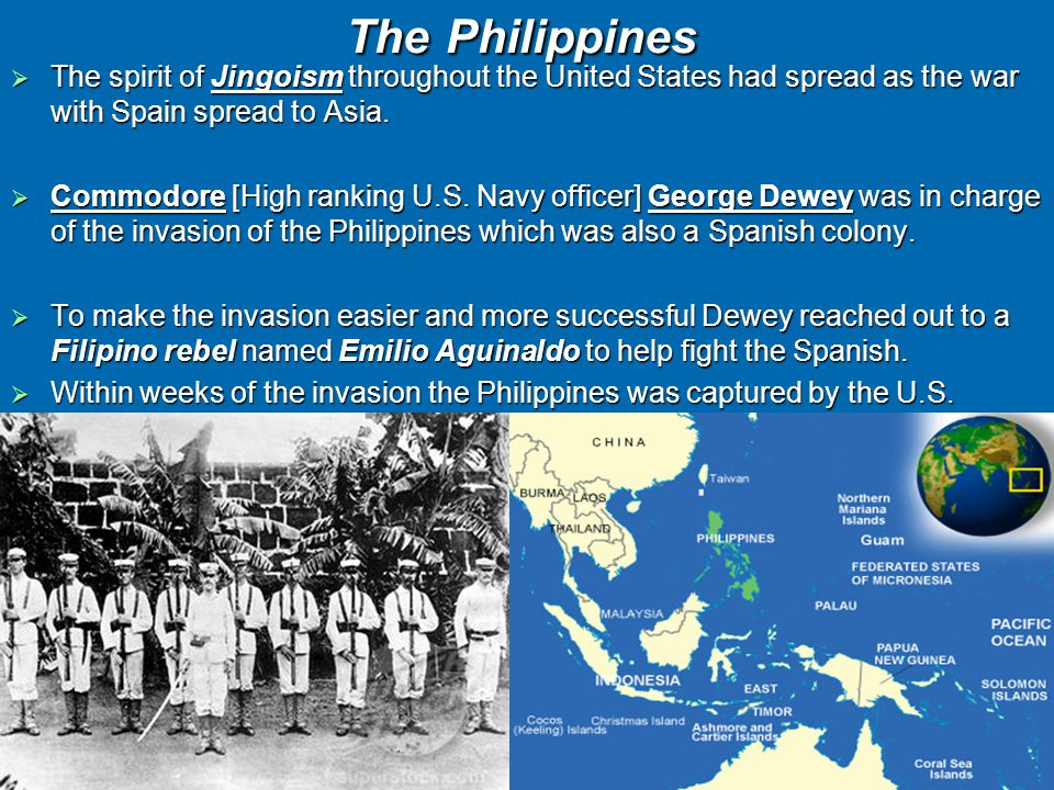 The Philippines The Philippines  The spirit of Jingoism throughout the United States had spread as the war with Spain spread to Asia.
