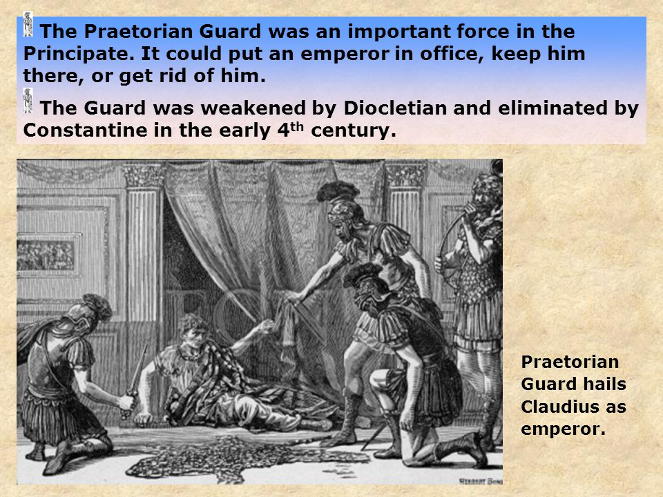 The Praetorian Guard was an important force in the Principate.