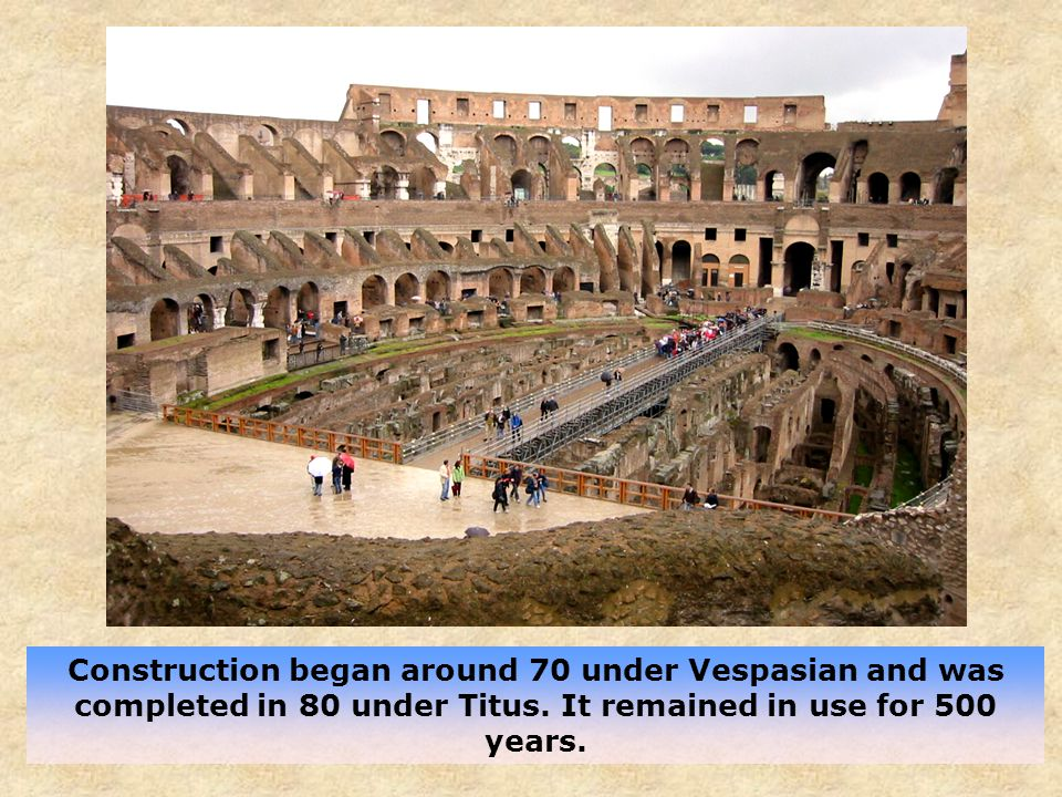Construction began around 70 under Vespasian and was completed in 80 under Titus.