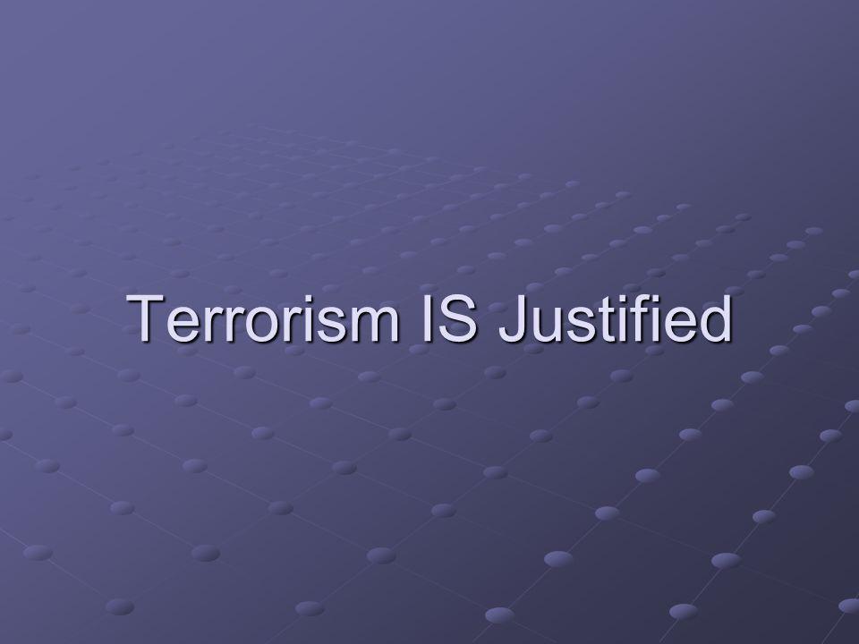 Terrorism IS Justified