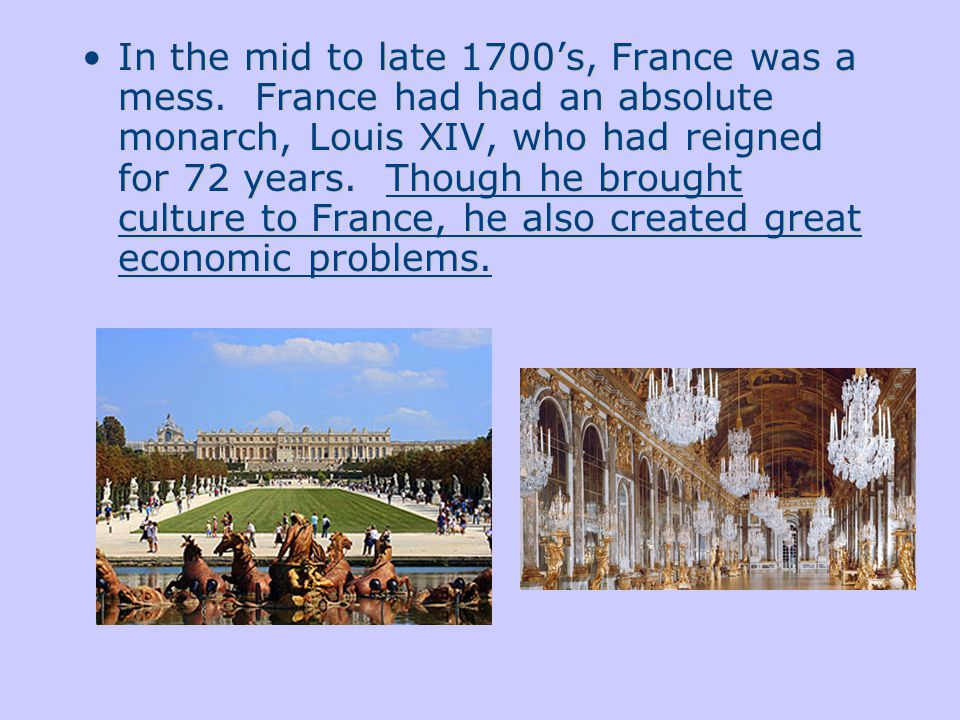 In the mid to late 1700's, France was a mess.