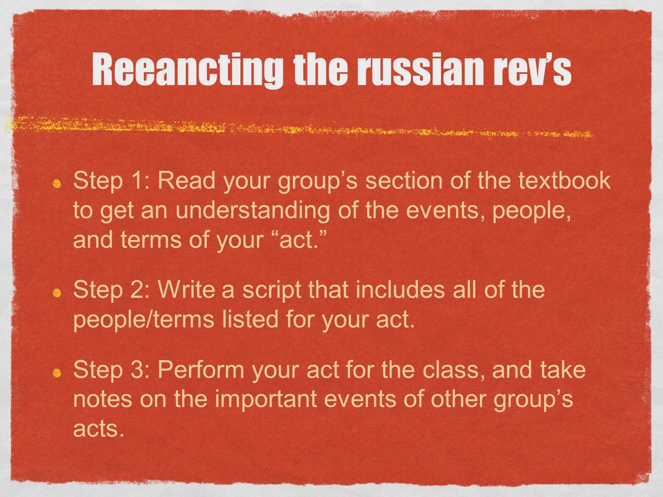 """Reeancting the russian rev's Step 1: Read your group's section of the textbook to get an understanding of the events, people, and terms of your """"act."""""""