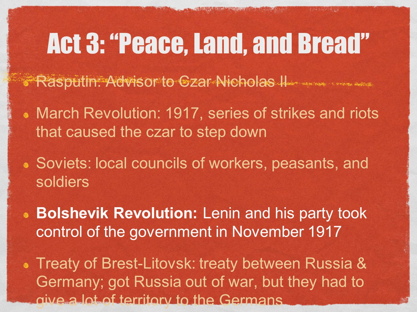 """Act 3: """"Peace, Land, and Bread"""" Rasputin: Advisor to Czar Nicholas II March Revolution: 1917, series of strikes and riots that caused the czar to step"""