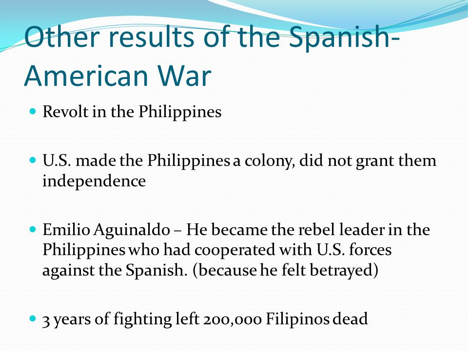 Other results of the Spanish- American War Revolt in the Philippines U.S.
