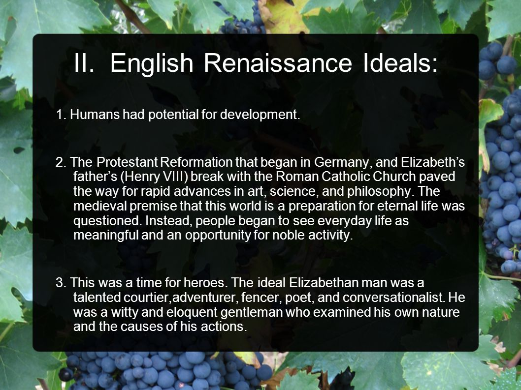 II. English Renaissance Ideals: 1. Humans had potential for development.