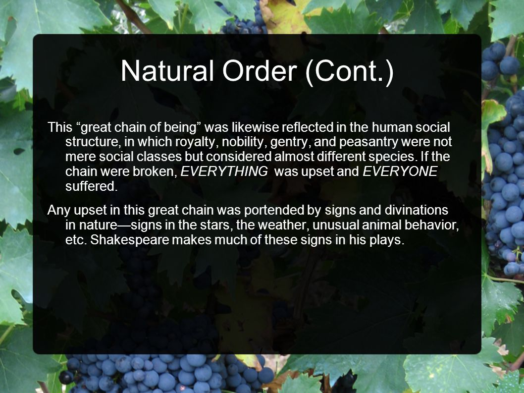 "Natural Order (Cont.) This ""great chain of being"" was likewise reflected in the human social structure, in which royalty, nobility, gentry, and peasan"