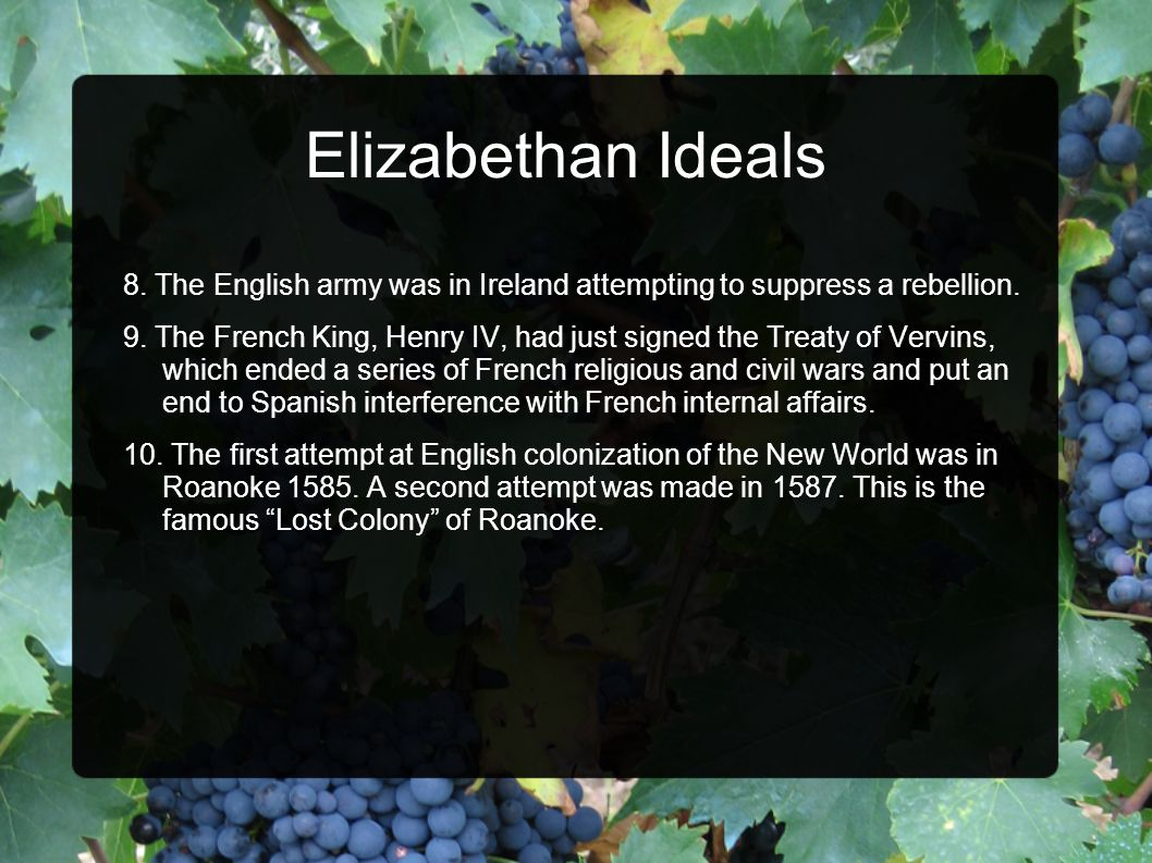Elizabethan Ideals 8. The English army was in Ireland attempting to suppress a rebellion. 9. The French King, Henry IV, had just signed the Treaty of