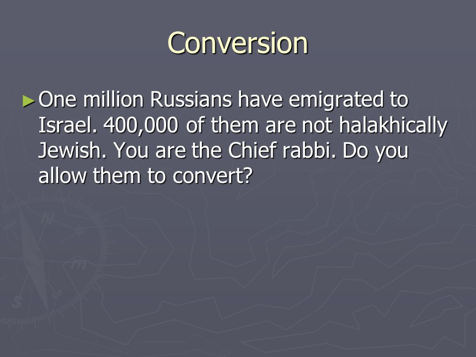 Conversion ► One million Russians have emigrated to Israel.