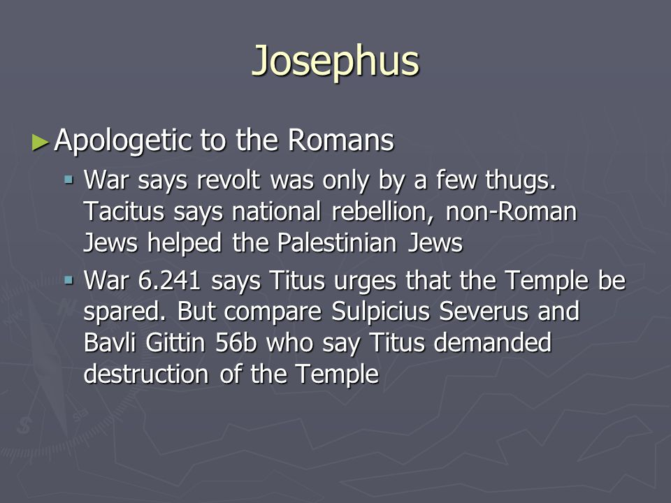 Josephus ► Apologetic to the Romans  War says revolt was only by a few thugs.