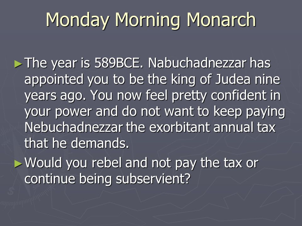 Monday Morning Monarch ► The year is 589BCE.
