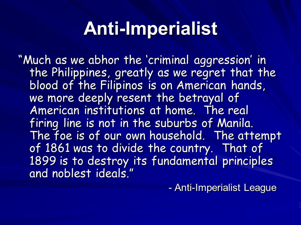 """""""Much as we abhor the 'criminal aggression' in the Philippines, greatly as we regret that the blood of the Filipinos is on American hands, we more dee"""
