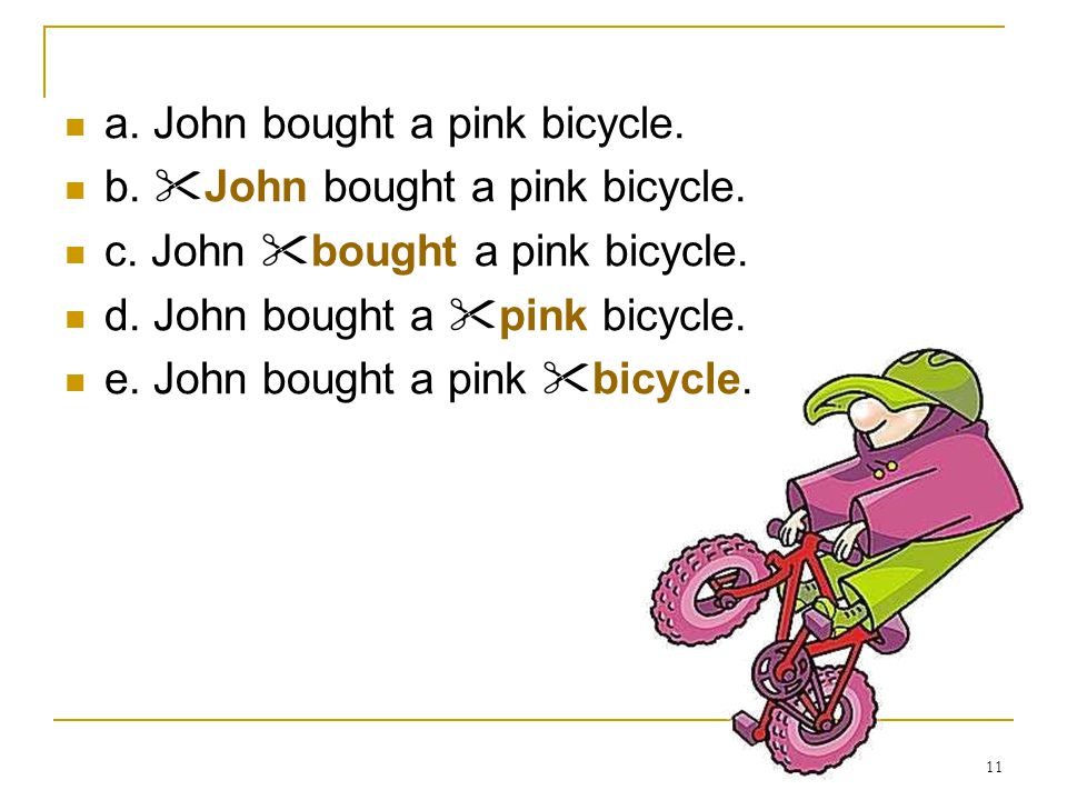 11 a. John bought a pink bicycle. b.  John bought a pink bicycle. c. John  bought a pink bicycle. d. John bought a  pink bicycle. e. John bought a