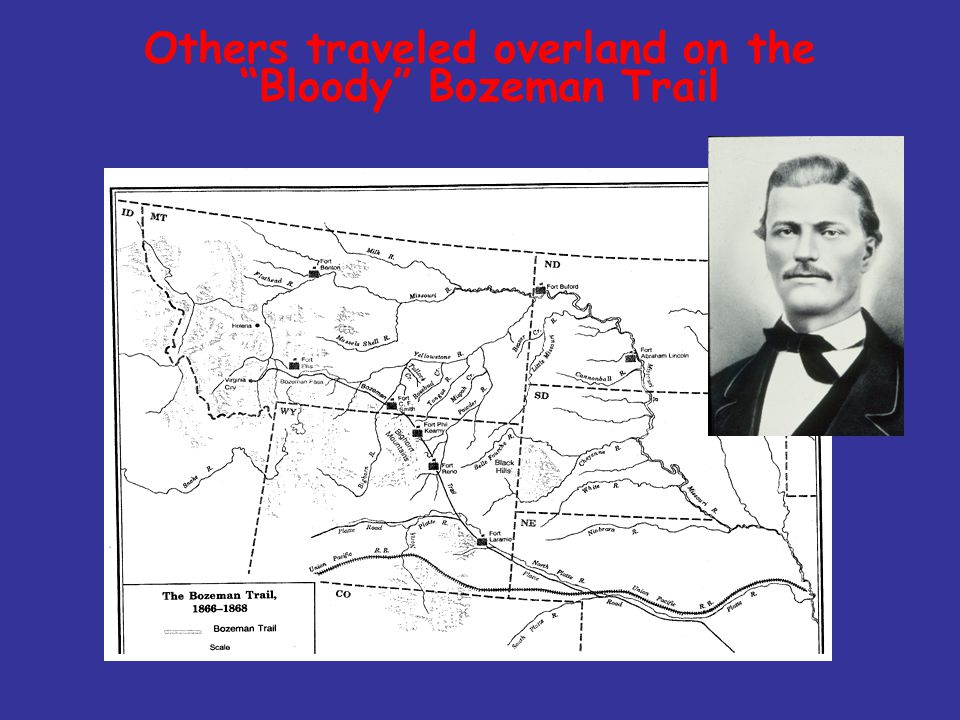 Others traveled overland on the Bloody Bozeman Trail