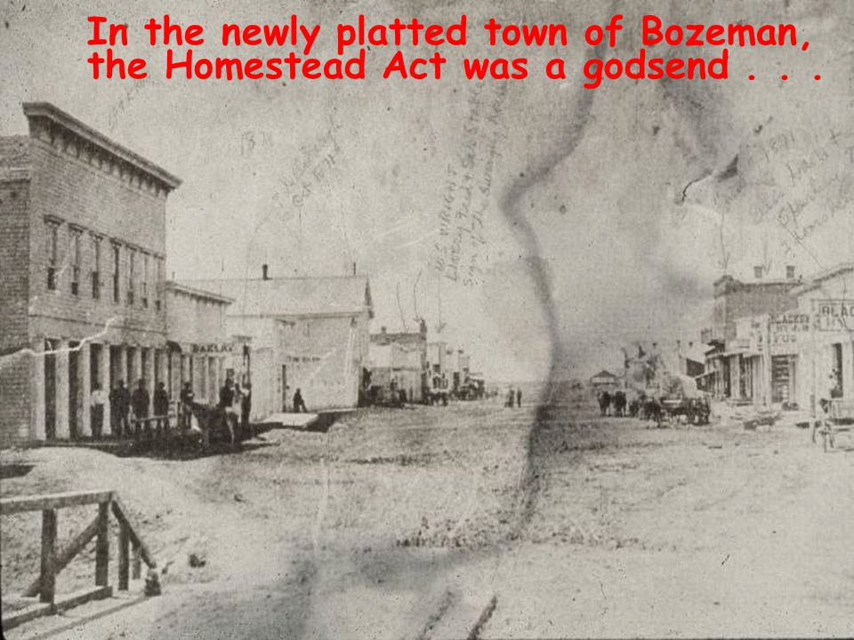 In the newly platted town of Bozeman, the Homestead Act was a godsend...