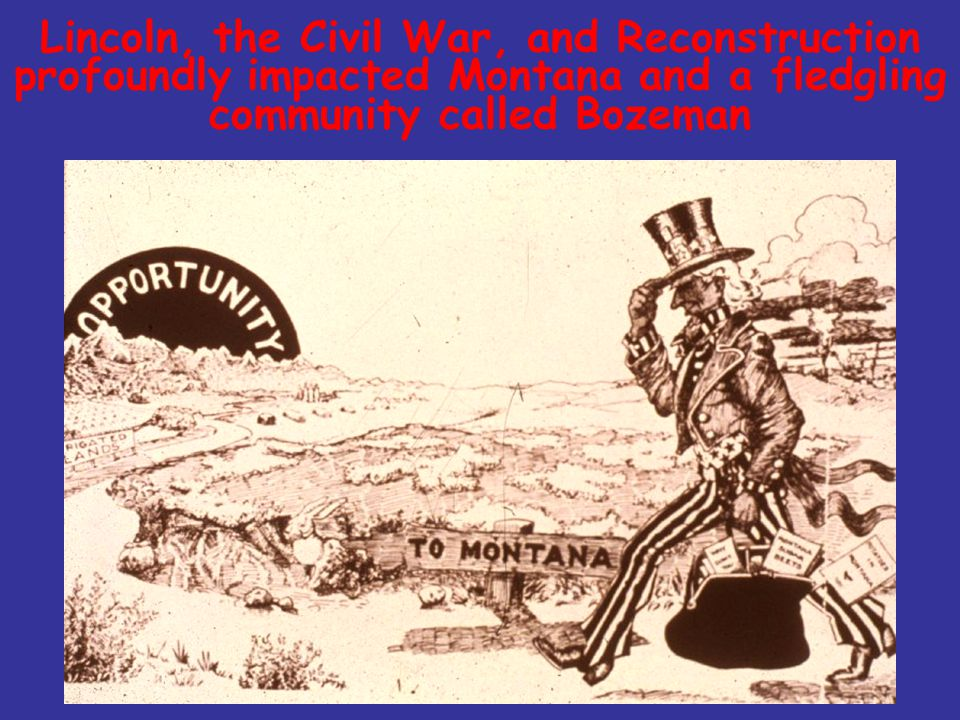 Lincoln, the Civil War, and Reconstruction profoundly impacted Montana and a fledgling community called Bozeman