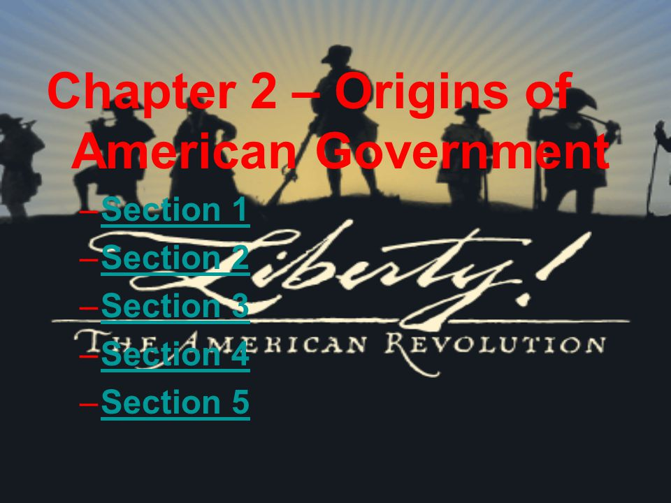 Chapter 2 – Origins of American Government –Section 1Section 1 –Section 2Section 2 –Section 3Section 3 –Section 4Section 4 –Section 5Section 5