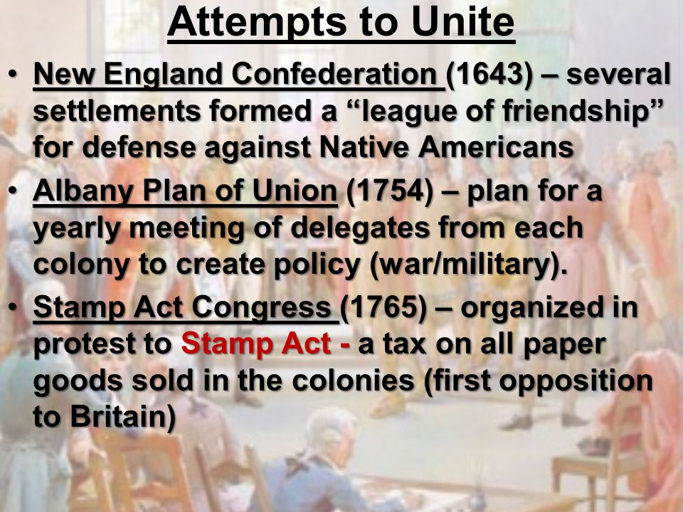 """Attempts to Unite New England Confederation (1643) – several settlements formed a """"league of friendship"""" for defense against Native AmericansNew Engla"""