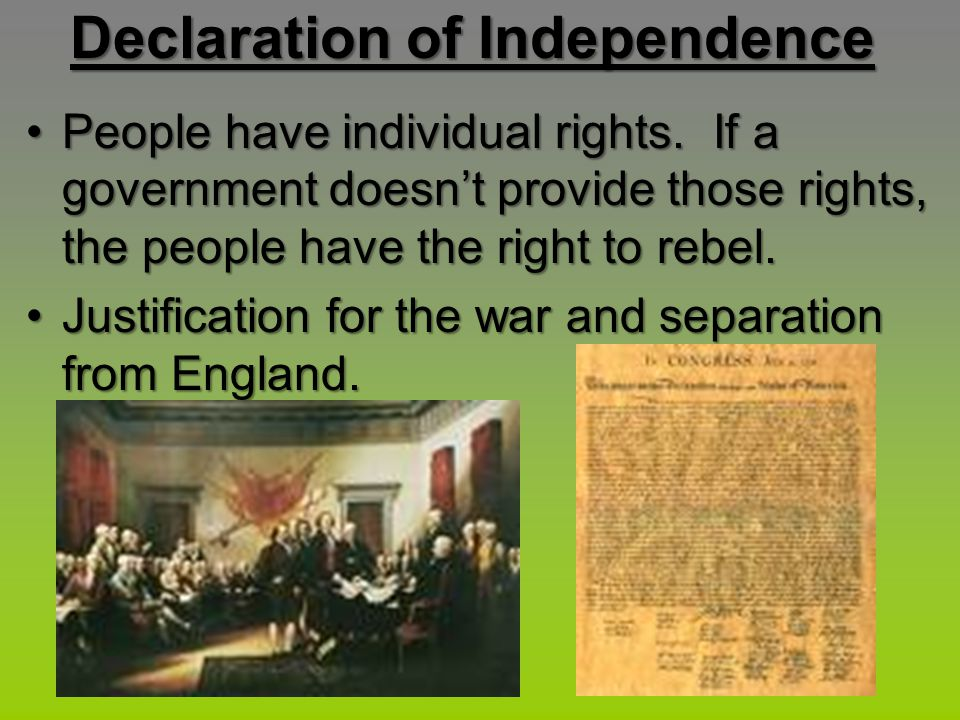 Declaration of Independence People have individual rights. If a government doesn't provide those rights, the people have the right to rebel.People hav