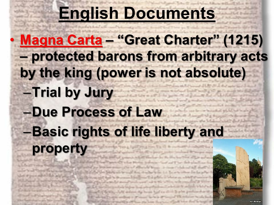 """English Documents Magna Carta – """"Great Charter"""" (1215) – protected barons from arbitrary acts by the king (power is not absolute)Magna Carta – """"Great"""