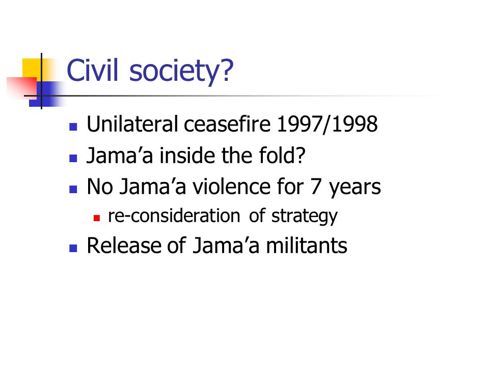 Civil society. Unilateral ceasefire 1997/1998 Jama'a inside the fold.