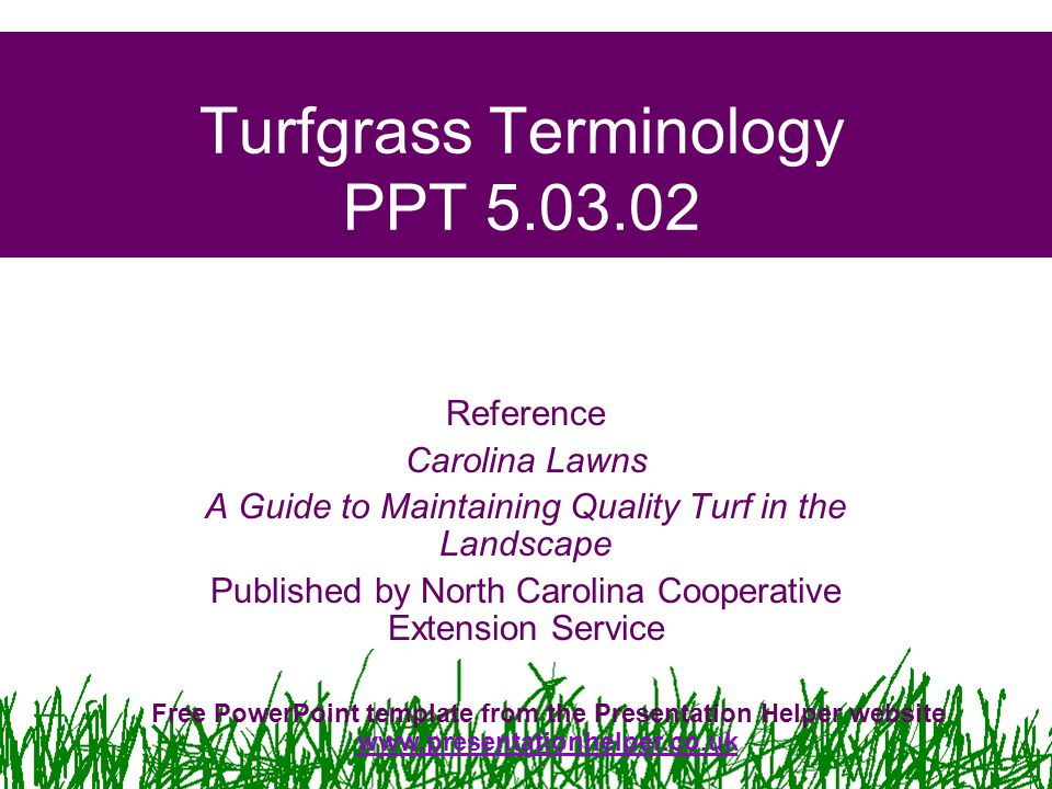 Turfgrass Terminology PPT 5.03.02 Reference Carolina Lawns A Guide to Maintaining Quality Turf in the Landscape Published by North Carolina Cooperativ