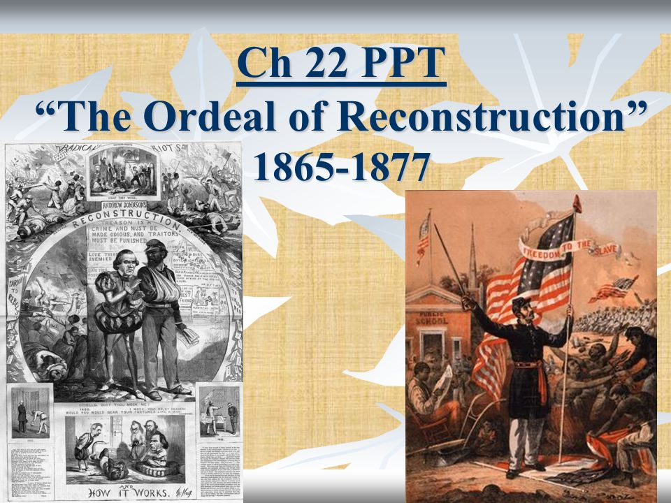"Ch 22 PPT ""The Ordeal of Reconstruction"" 1865-1877"