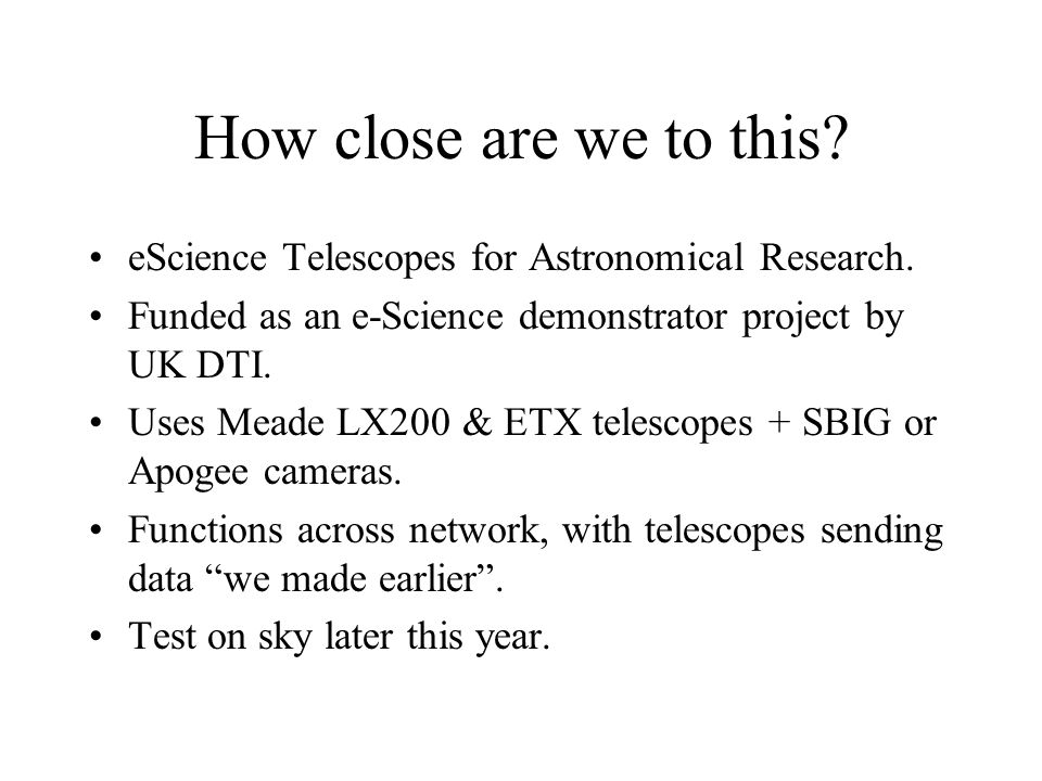 How close are we to this. eScience Telescopes for Astronomical Research.