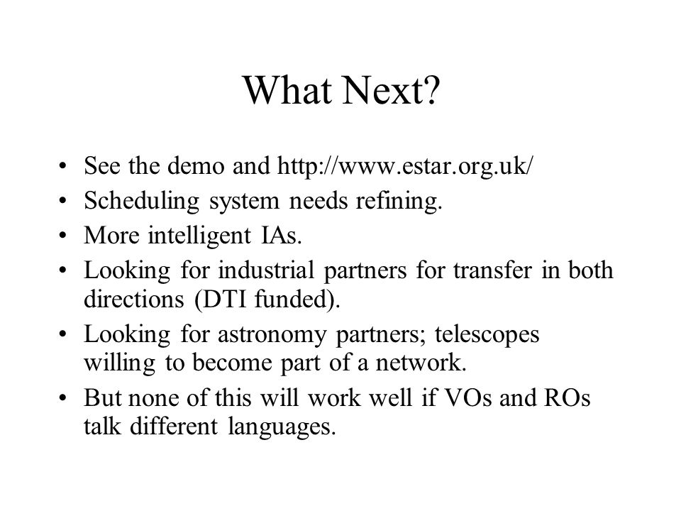 What Next. See the demo and http://www.estar.org.uk/ Scheduling system needs refining.